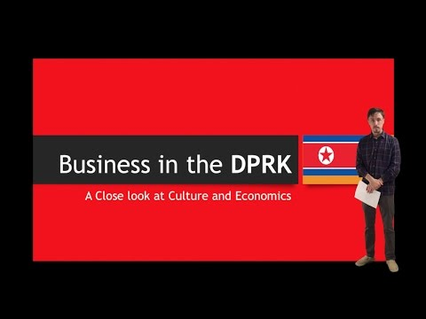 Doing Business in North Korea (The Democratic Peoples Republic of Korea a.k.a. The DPRK)
