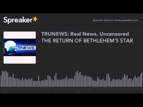 THE RETURN OF BETHLEHEM'S STAR (TRUNEWS RADIO 062615)