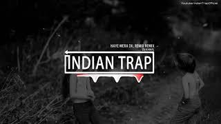 Haye Mera Dil Remix | Latest Dj Remix Bollywood Songs 2018 | Indian Trap