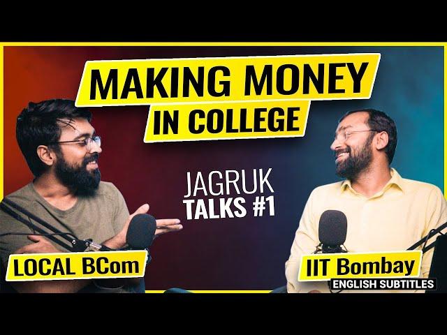 Making Money, Starting up, Investing as STUDENTS | IITian vs local BCom | JagrukTalks #1