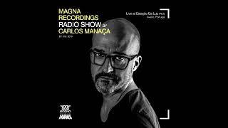 Magna Recordings Radio Show by Carlos Manaça #18 2019   Live at Estação da Luz [Aveiro] Portugal