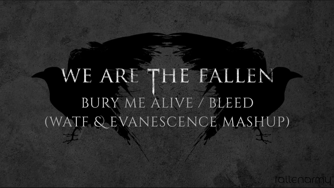 We Are The Fallen - Bury Me Alive / Bleed (WATF & Evanescence Mashup)