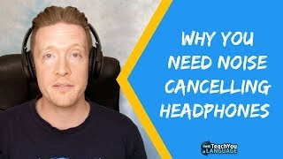 Why you need noise cancelling headphones for language learning