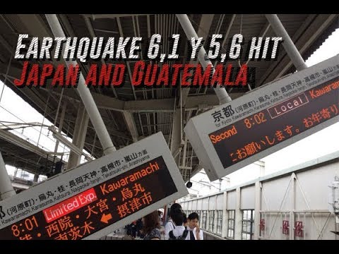 Earthquakes 6.1 and 5.6 hit Japan and Guatemala today June 17, 2018