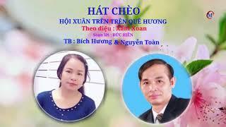 { Hát chèo 2018 } Hội xuân trên quê hương- Lời Đỗ Đức Hiền- NNDG Bích Hương& Bs Nguyễn Toàn