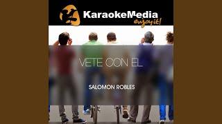 Vete Con El (Karaoke Version) (In The Style Of Salomon Robles)