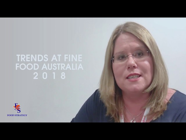 FOOD STRATEGY | Fine Foods Australia 2018 Trends
