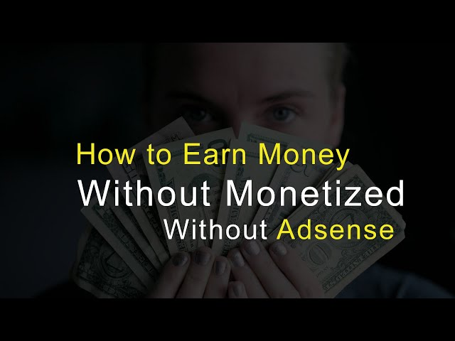Make Money Without Monetization | Adsense in 2019-20