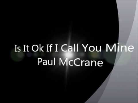 Is It Okay If I Call You Mine  Paul McCrane Lyric