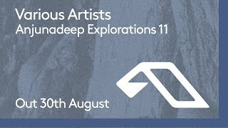 Anjunadeep Explorations 11: Out 30th August