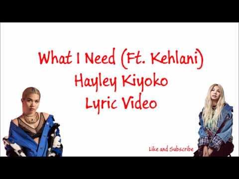 What I Need (Ft. Kehlani) Hayley Kiyoko ~ Lyric Video