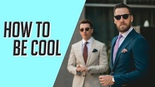 How to Be Cool    5 Things ALL Cool People Do Everyday    Gent's Lounge 2019