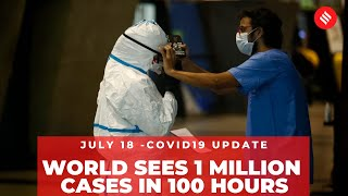 Coronavirus on July 18, World records 1 million Covid-19 cases in 100 hours