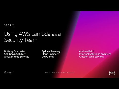 AWS re:Invent 2018: [REPEAT 1] Using AWS Lambda as a Security Team (SEC322-R1)
