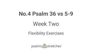 No.4 Psalm 36 vs 5-9 Week 2 Flexibility