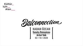 Balconnection Project: Sanatçı konuşması/Artist talk : Nadan Özcan