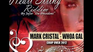 Mark Cristal Whoa Gal( Heart String Riddim) Crop Over 2012