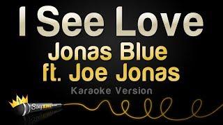 Jonas Blue ft . Joe Jonas - I See Love (Karaoke Version)