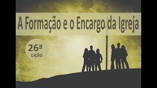 IGREJA UNIDADE DE CRISTO / A Formação e o Encargo da Igreja 26ª Lição - Pr. Rogério Sacadura