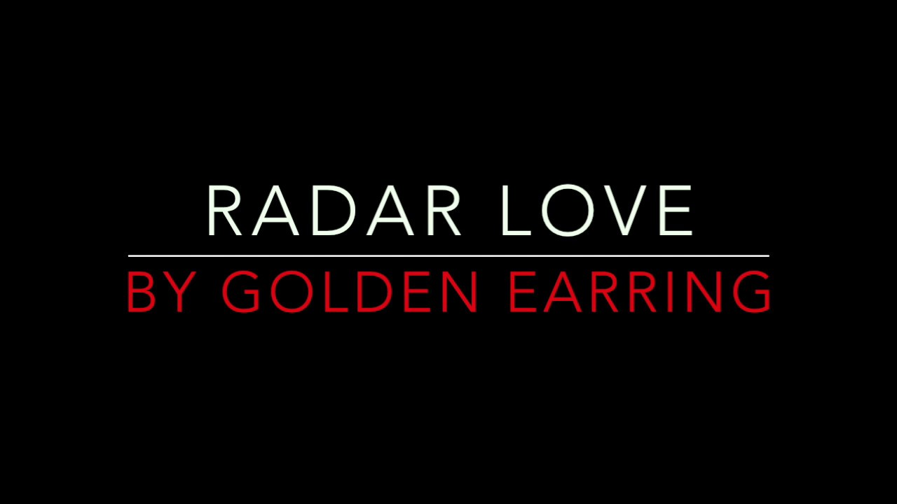 Golden Earring – Radar Love Lyrics | Genius Lyrics