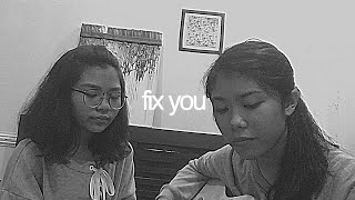 Fix You - Coldplay (Cover) | Felicity & Francine