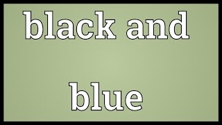 Black and blue Meaning