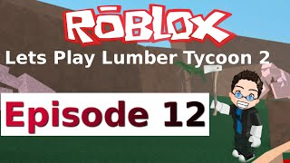 Roblox - Lets Play Lumber Tycoon 2 - Ep 12