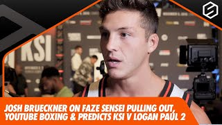 Josh Brueckner talks FaZe Sensei pulling out and backs Logan Paul to beat KSI