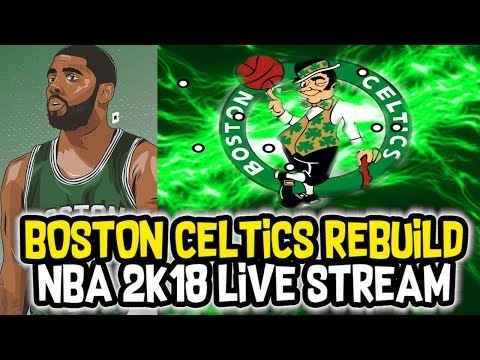REBUILDING THE BOSTON CELTICS! KYRIE IRVING SUPER TEAM! NBA 2K18 MY LEAGUE