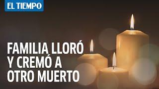 Familia en Bogotá lloró y cremó a muerto equivocado|EL TIEMPO