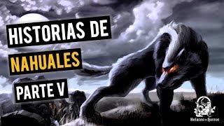 HISTORIAS DE NAHUALES V (RECOPILACIÓN DE RELATOS DE TERROR)