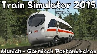 Train Simulator 2015: Munich - Garmisch Partenkirchen with DB BR 411 ICE-T