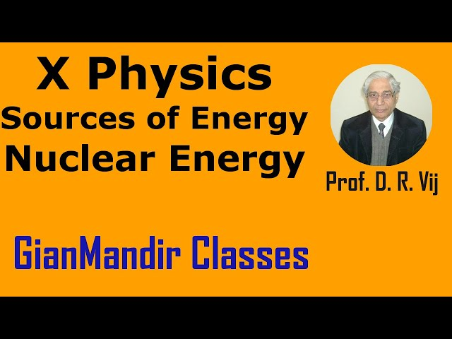 X Physics - Sources of Energy - Nuclear Energy by Amrinder Sir