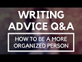 How to be a More Organized Person (And Writer!) ■ Writing Advice Questions & Answers