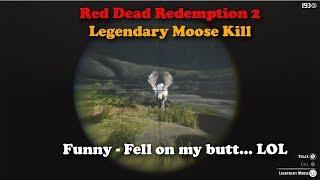 Red Dead Redemption 2 - Legendary Moose Kill - Funny as I fall on my Butt! LOL
