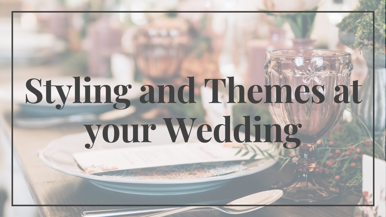 Styling and Themes at your Wedding
