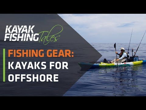 Kayak Fishing Gear | How To Choose A Kayak For Offshore Fishing