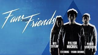 Fans Nahi Friends | Palash Muchhal | Niti Taylor | Parth Samthaan| Varun Sharma | Kuwar Virk | Palak