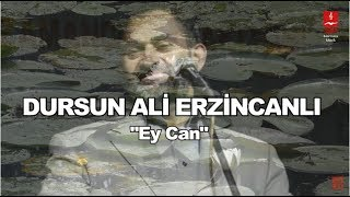 "DURSUN ALİ ERZİNCANLI ""EY CAN"""
