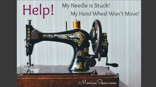 Help!  My Needle & Hand Wheel are Stuck  - Sewing Machine Jammed!