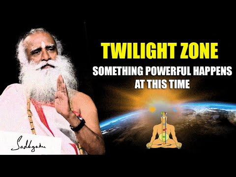 Twilight Zone - Why This Time Is Very Important For Your Well Being  | Sadhguru