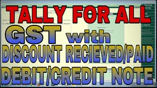 GST Entries with CREDIT NOTE/DEBIT NOTE and DISCOUNT RECEIVED/DISCOUNT PAID in TALLY.ERP9