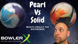 Pearl bowling balls vs Solid balls | is there a real difference? what do I need?
