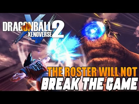 Dragon Ball Xenoverse 2: THE ROSTER MIGHT BE TRASH BUT IT'S NOT GOING TO BREAK THE GAME! LETS TALK