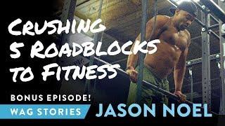 Crushing 5 Roadblocks to Fitness (Jason Noel, Ep. 2)