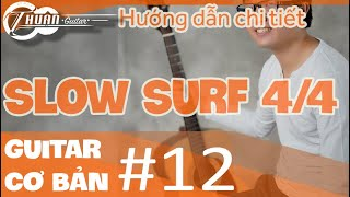 SLOW SURF 4/4 - HƯỚNG DẪN BALLAD RẢI   Tự học Guitar #12   @Thuận Guitar