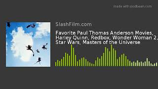 Favorite Paul Thomas Anderson Movies, Harley Quinn, Redbox, Wonder Woman 2, Star Wars, Masters of th