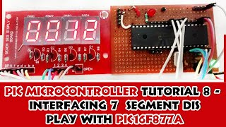 PIC Microcontroller Tutorial 8 - Interfacing 7 segment display with PIC16F877A