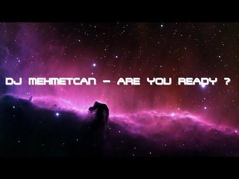 DJ MEHMETCAN  - ARE YOU READY 2017 (Original Mix)