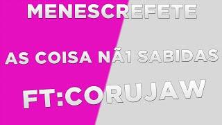 AS COISAS NÃ1 SABIDAS| MENESCREFETE (S01E06 Ft Corujaw)